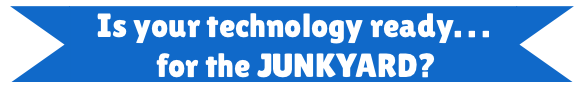 Is your technology ready for the junkyard?