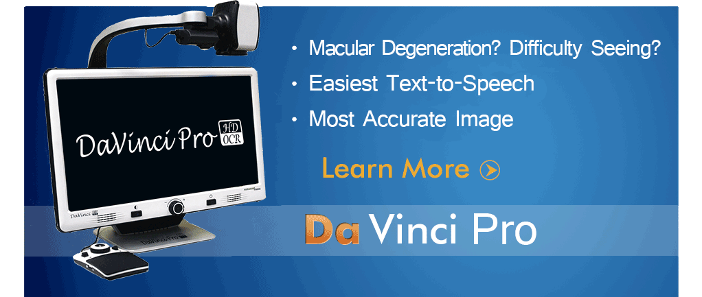 DaVinci Pro CCTV is the simplest to use video magnifier with the easiest text-to-speech and most accurate image