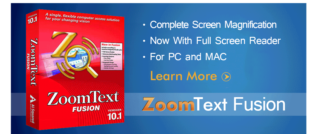 ZoomText Fusion provides all the features and benefits of ZoomText Magnifier/Reader, along with a complete and full-featured screen reader