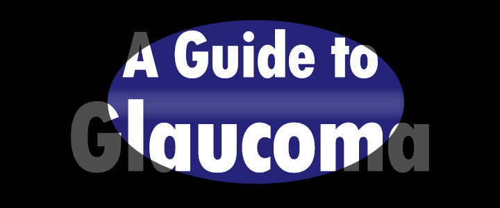 A Guide to Glaucoma (Part 4) Care Glaucoma