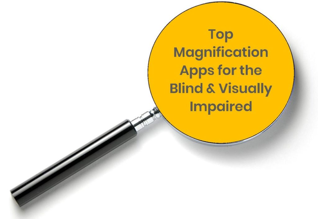 Top Magnification Apps For The Blind and Visually Impaired Tech Tips Technology