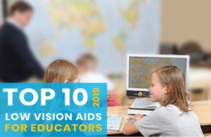 Top 10 Low Vision Products for Schools and Educators - 2018 Education Top Choices