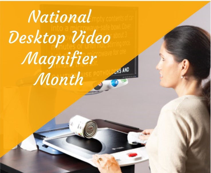National Desktop Video Magnifier Month Announcements News
