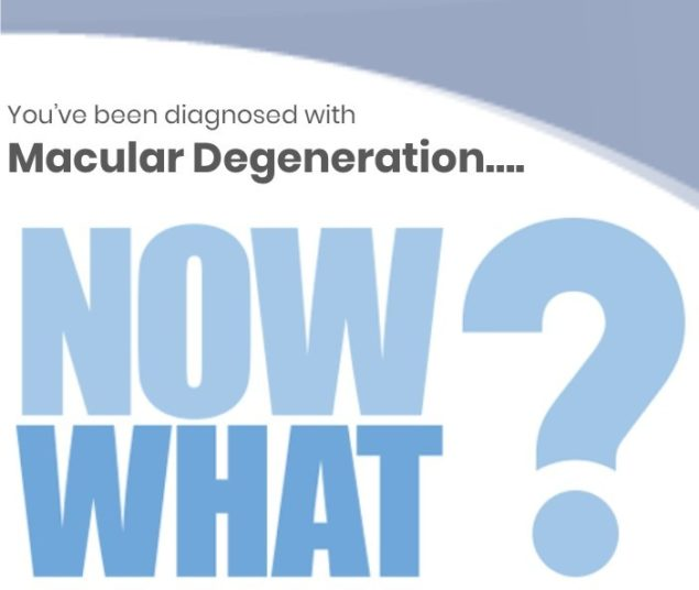You've been diagnosed with Macular Degeneration…. Now What?