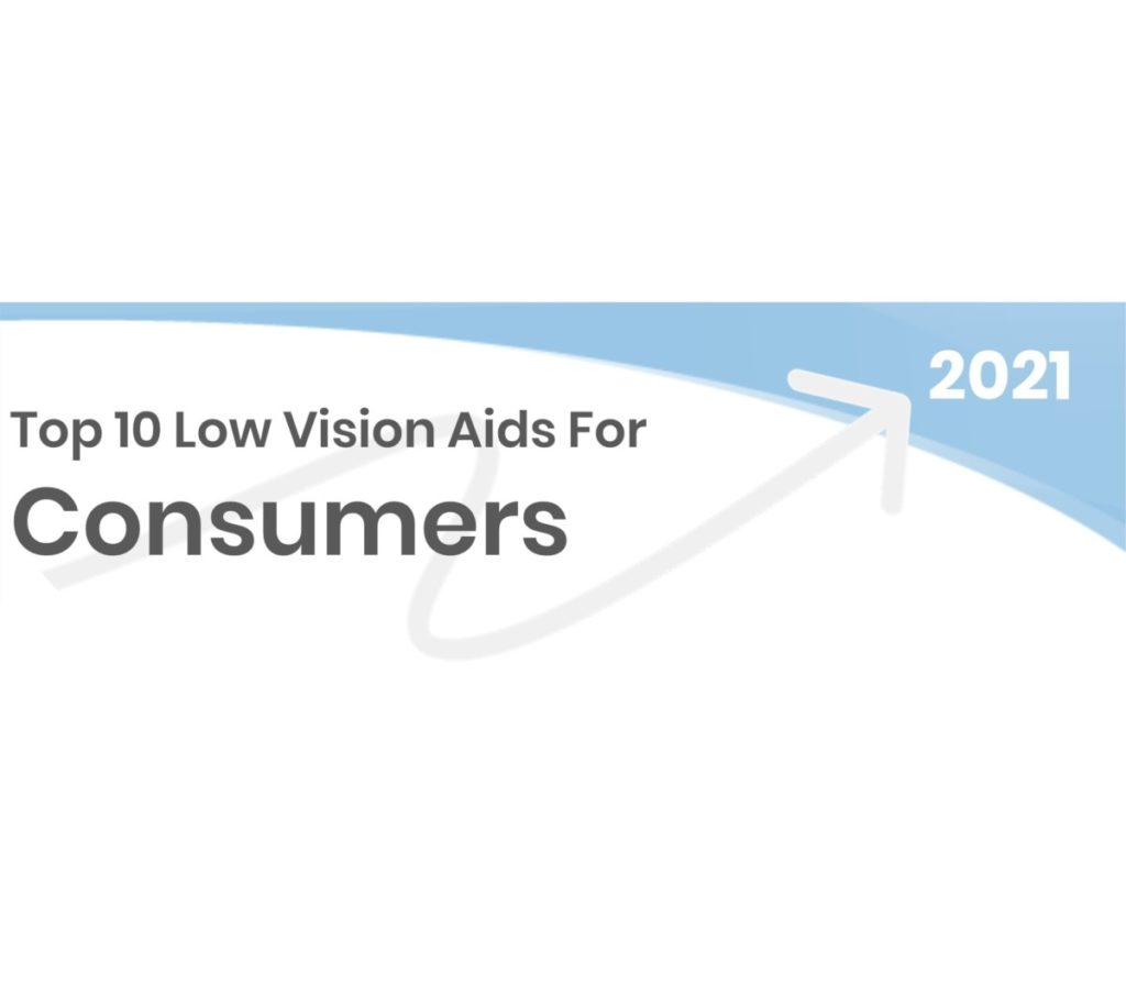 Top 10 Low Vision Aids for Age-Related Macular Degeneration (AMD) - 2021 Consumer Macular Degeneration Technology Top Choices