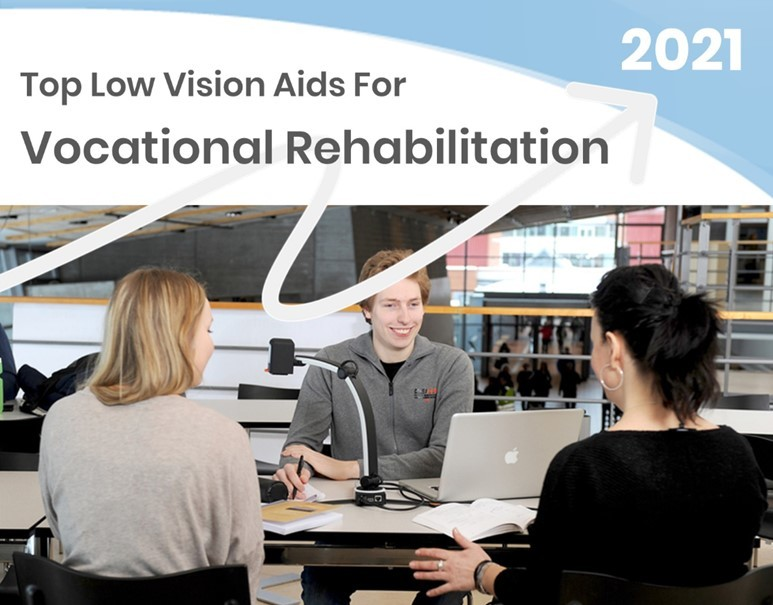 Top Low Vision Aids for Vocational Rehabilitation - 2021 Technology Top Choices